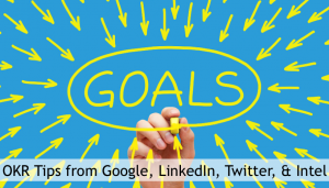 12 OKR Tips from Google, LinkedIn, Twitter & Intel